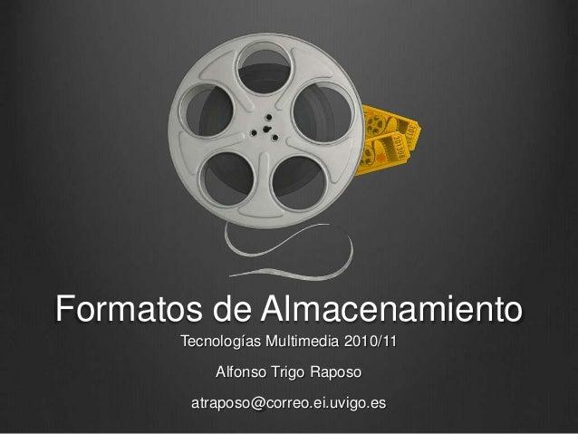 Formatos de Almacenamiento Tecnologías Multimedia 2010/11 Alfonso Trigo Raposo atraposo@correo.ei.uvigo.es