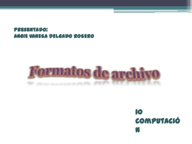Presentado:ANGIE VANESA DELGADO ROSERO                              10                              computació            ...
