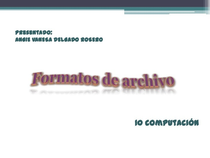 Presentado:ANGIE VANESA DELGADO ROSERO                              10 computación