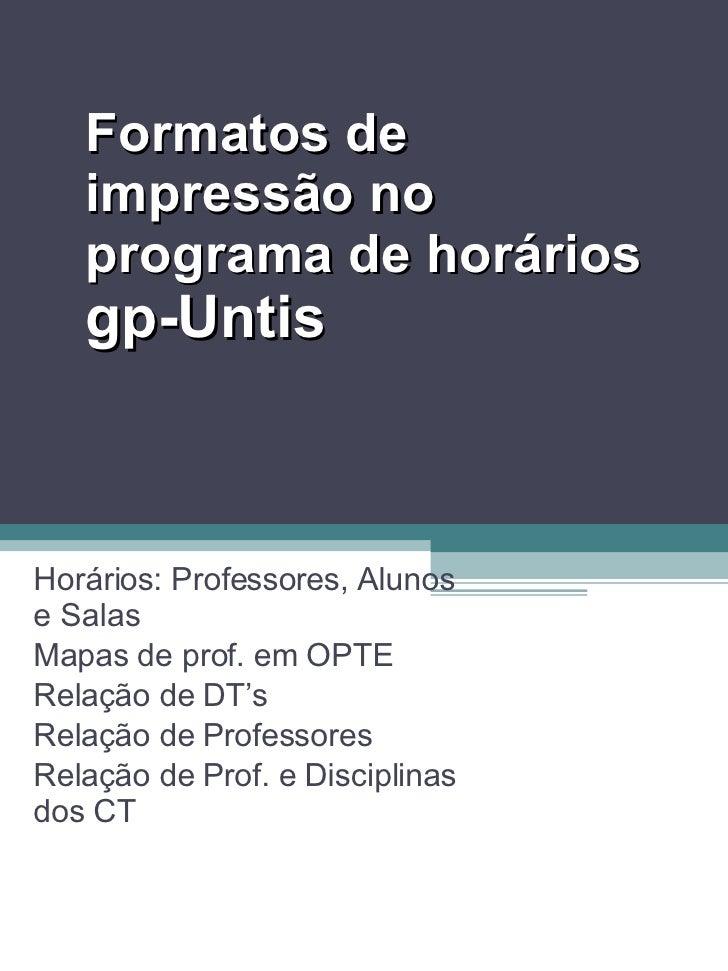Formatos de impressão no programa de horários gp-Untis Horários: Professores, Alunos e Salas Mapas de prof. em OPTE Relaçã...