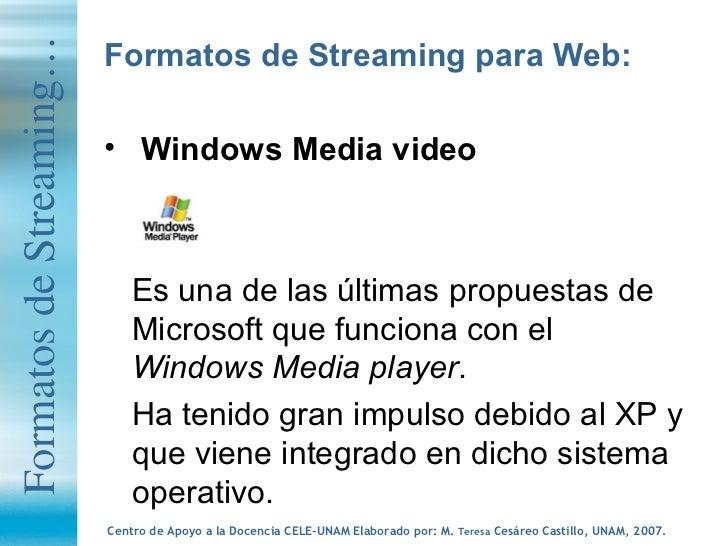 <ul><li>Formatos de Streaming para Web: </li></ul><ul><li>Windows Media video </li></ul><ul><li>Es una de las últimas prop...