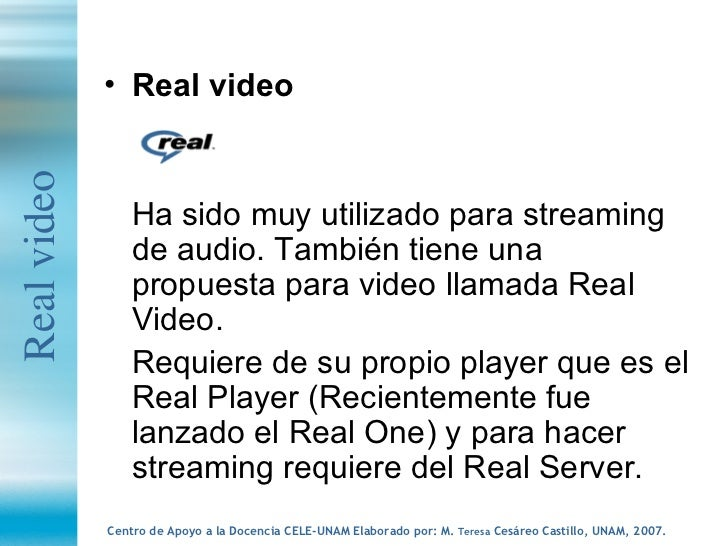 <ul><li>Real video </li></ul><ul><li>Ha sido muy utilizado para streaming de audio. También tiene una propuesta para video...