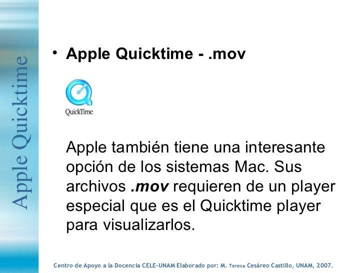 <ul><li>Apple Quicktime - .mov </li></ul><ul><li>Apple también tiene una interesante opción de los sistemas Mac. Sus archi...