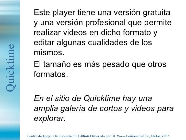 <ul><li>Este player tiene una versión gratuita y una versión profesional que permite realizar videos en dicho formato y ed...