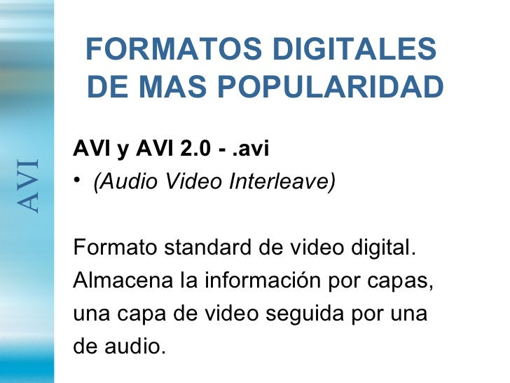 FORMATOS DIGITALES  DE MAS POPULARIDAD <ul><li>AVI y AVI 2.0 - .avi </li></ul><ul><li>(Audio Video Interleave) </li></ul><...