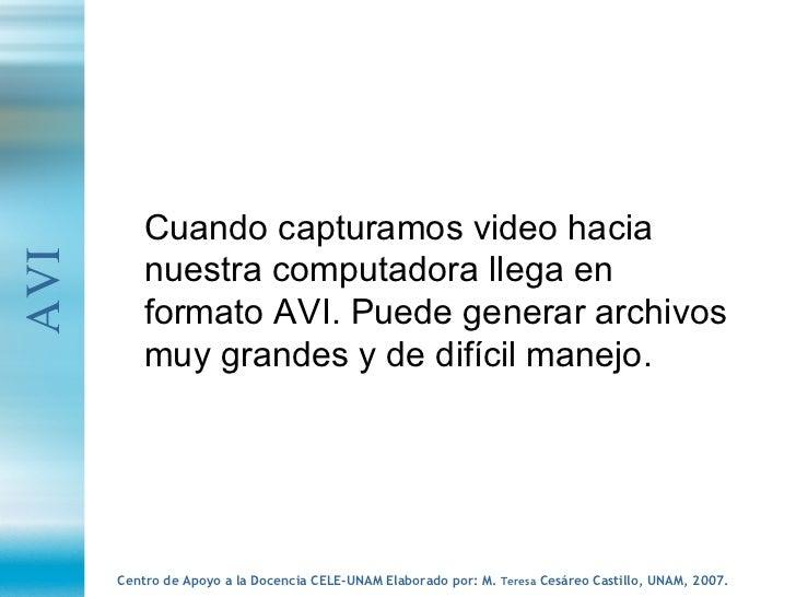 <ul><li>Cuando capturamos video hacia nuestra computadora llega en formato AVI. Puede generar archivos muy grandes y de di...