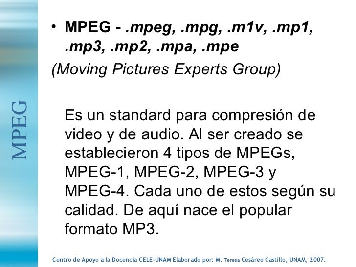 <ul><li>MPEG -  .mpeg, .mpg, .m1v, .mp1, .mp3, .mp2, .mpa, .mpe </li></ul><ul><li>(Moving Pictures Experts Group) </li></u...