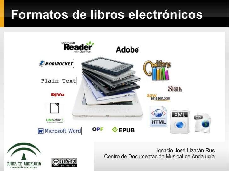 Formatos de libros electrónicos                                   Ignacio José Lizarán Rus               Centro de Documen...