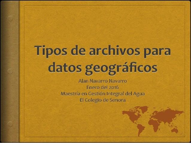 Objetivos   s Conocer  los  formatos  de  almacenamiento  de  datos   geográficos  y  sus  caracter...