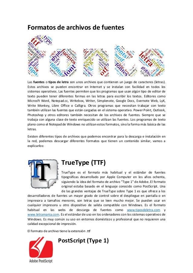 Formatos de archivos de fuentes  Las fuentes o tipos de letra son unos archivos que contienen un juego de caracteres (letr...