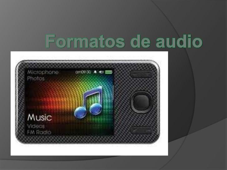 Audio: hay tres tipos deformatos de audio   Los archivos de sonido con pérdida Los archivos de sonido sin pérdida formatos...