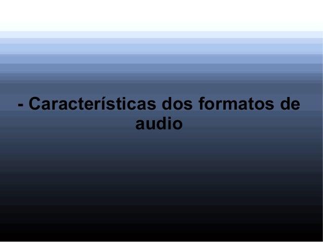 - Características dos formatos de audio