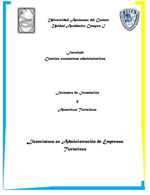 Universidad Autónoma del Carmen Unidad Académica Campus I  Facultad: Ciencias económicas administrativas  Formatos de Inve...