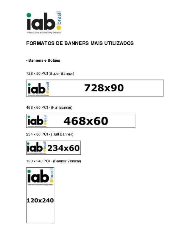 FORMATOS DE BANNERS MAIS UTILIZADOS- Banners e Botões728 x 90 PCI (Super Banner)468 x 60 PCI - (Full Banner)234 x 60 PCI -...