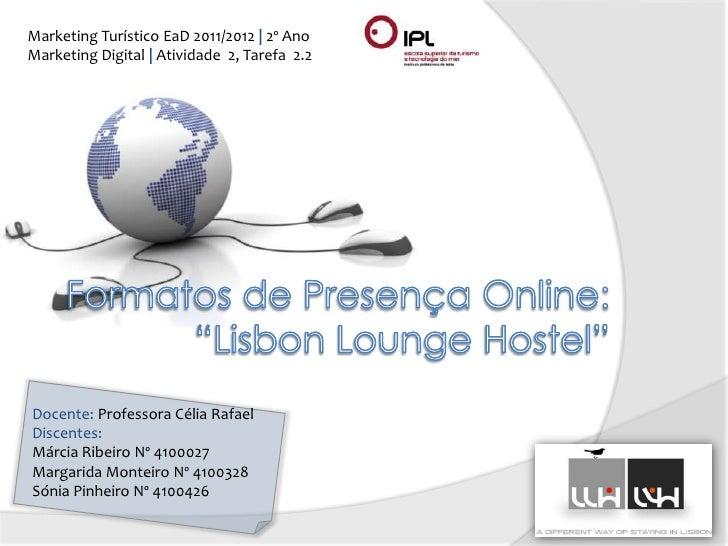 Marketing Turístico EaD 2011/2012 | 2º AnoMarketing Digital | Atividade 2, Tarefa 2.2Docente: Professora Célia RafaelDisce...