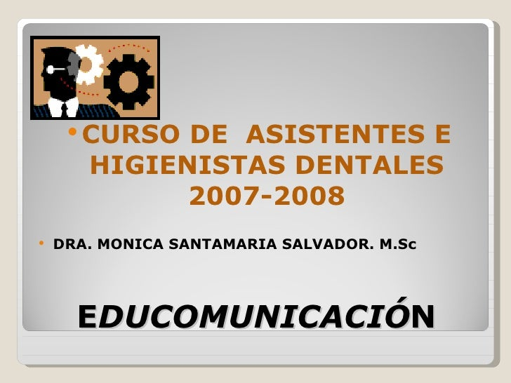            CURSO DE ASISTENTES E        HIGIENISTAS DENTALES              2007-2008    DRA. MONICA SANTAMARIA SALVADOR....