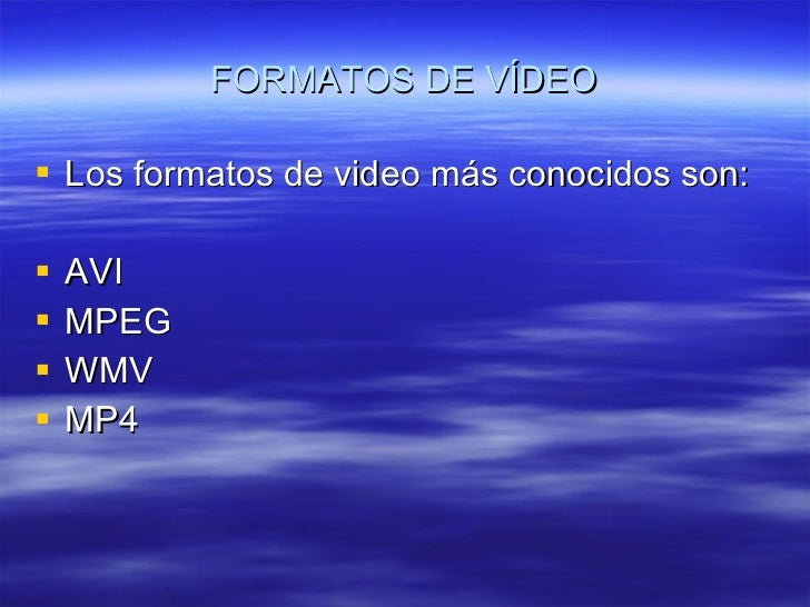 FORMATOS DE VÍDEO <ul><li>Los formatos de video más conocidos son: </li></ul><ul><li>AVI </li></ul><ul><li>MPEG </li></ul>...