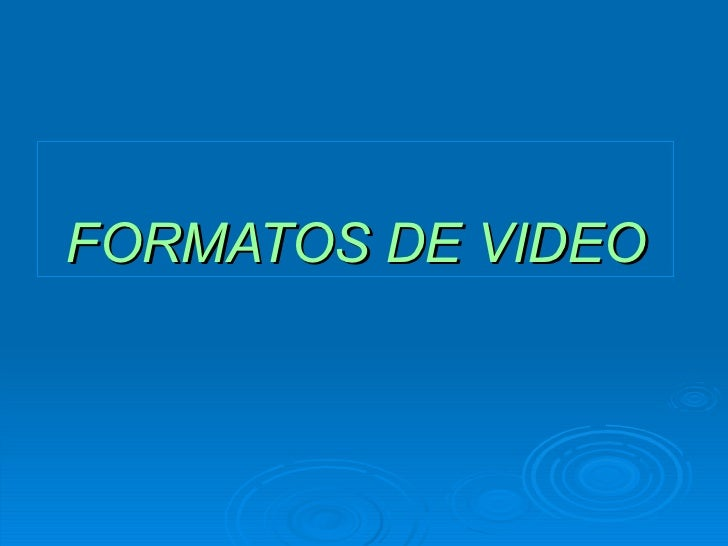 FORMATOS DE VIDEO