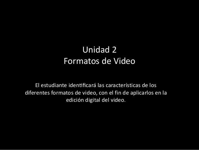 a5e5b6bcd6 Unidad 2 Formatos de Video El estudiante identificará las características  de los diferentes formatos de video ...