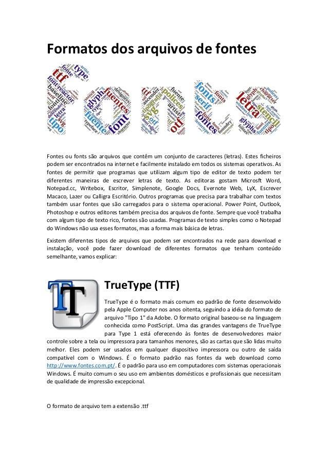 Formatos dos arquivos de fontes Fontes ou fonts são arquivos que contêm um conjunto de caracteres (letras). Estes ficheiro...