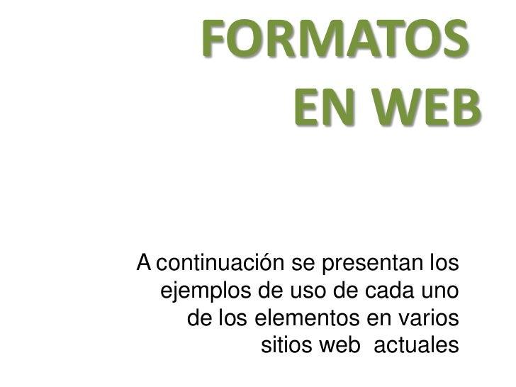 FORMATOS         EN WEBA continuación se presentan los  ejemplos de uso de cada uno     de los elementos en varios        ...