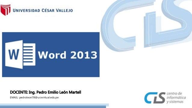 DOCENTE: Ing. Pedro Emilio León Martell EMAIL: pedroleon78@ucvvirtual.edu.pe