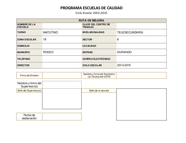 PROGRAMA ESCUELAS DE CALIDAD Ciclo Escolar 2014-2015 RUTA DE MEJORA NOMBRE DE LA ESCUELA CLAVE DEL CENTRO DE TRABAJO TURNO...