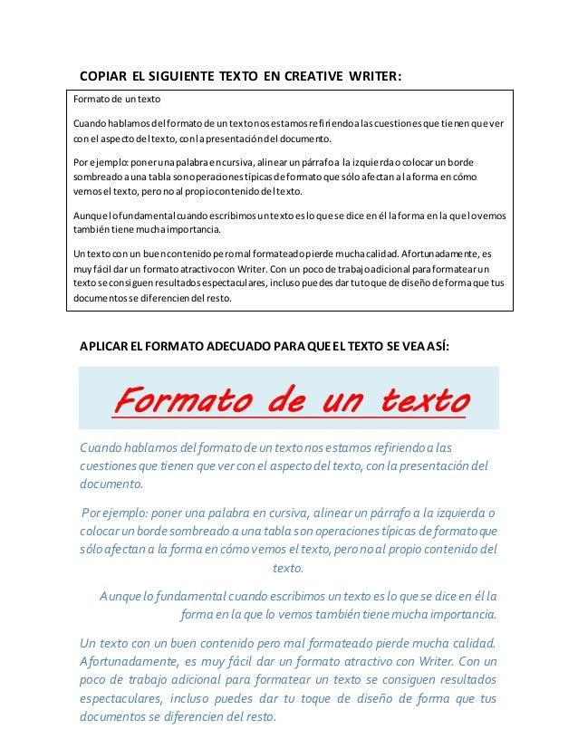 COPIAR EL SIGUIENTE TEXTO EN CREATIVE WRITER: APLICAR EL FORMATO ADECUADO PARAQUEEL TEXTO SE VEA ASÍ: Formato de un texto ...