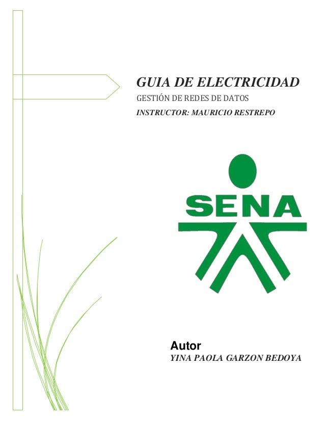 [Fecha]  GUIA DE ELECTRICIDAD GESTIÓN DE REDES DE DATOS INSTRUCTOR: MAURICIO RESTREPO  Autor YINA PAOLA GARZON BEDOYA
