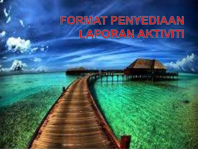 FORMAT PENYEDIAAN LAPORAN AKTIVITI MUKA HADAPAN  PENCAPAIAN AKTIVITI  LATAR BELAKANG  HURAIAN PENILAIAN  MASALAH  FORMAT  ...