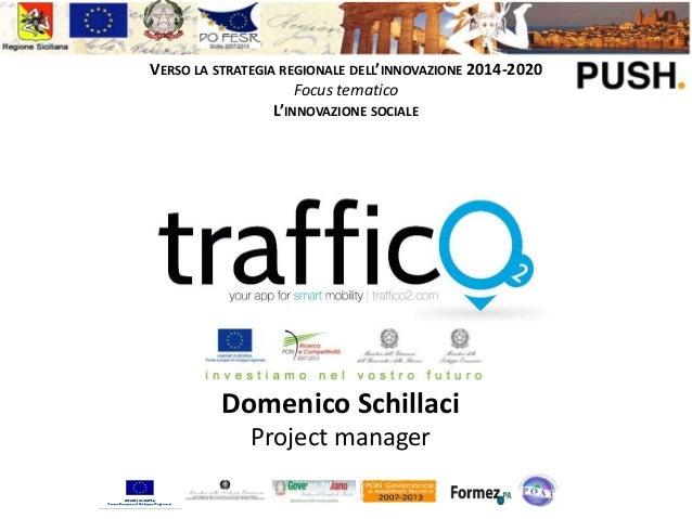 VERSO LA STRATEGIA REGIONALE DELL'INNOVAZIONE 2014-2020 Focus tematico L'INNOVAZIONE SOCIALE  Domenico Schillaci Project m...