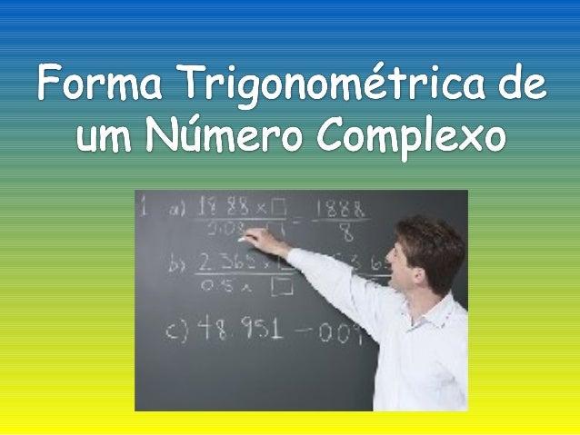 Sabemos que um número complexo possui forma geométrica igual a z = a + bi, onde a recebe a denominação de parte real e b p...