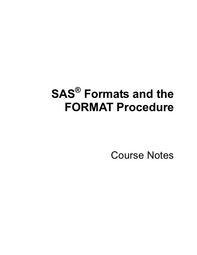 ®SAS Formats and the  FORMAT Procedure         Course Notes