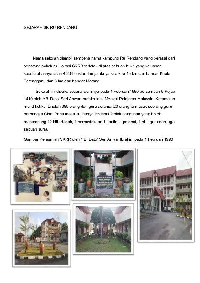 SEJARAH SK RU RENDANG Nama sekolah diambil sempena nama kampung Ru Rendang yang berasal dari sebatang pokok ru. Lokasi SKR...
