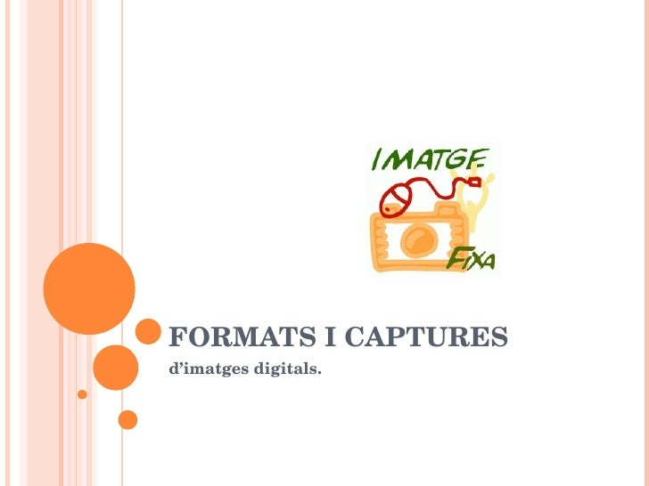 FORMATS  I CAPTURES d'imatges  digitals .