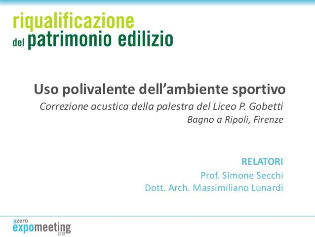 Uso polivalente dell'ambiente sportivoCorrezione acustica della palestra del Liceo P. Gobetti                             ...