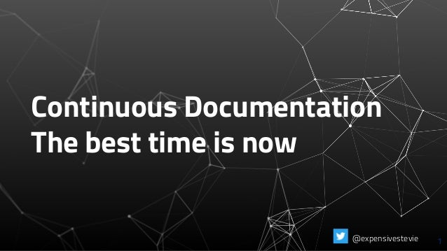 Continuous Documentation The best time is now 1@expensivestevie