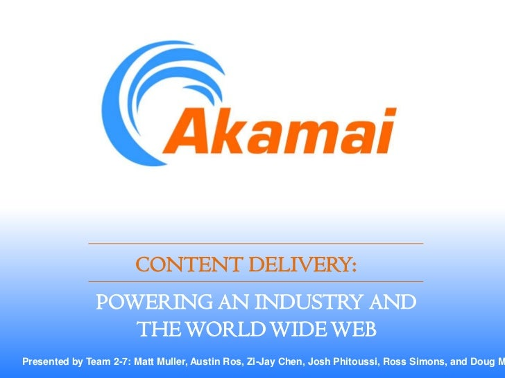 CONTENT DELIVERY:               POWERING AN INDUSTRY AND                  THE WORLD WIDE WEBPresented by Team 2-7: Matt Mu...