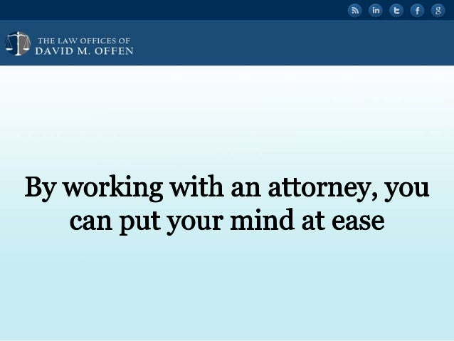 """l  THE I. A' OFFICES OF ' """"' DAVID M.  OFFEN     By working with an attorney,  you can put your mind at ease"""