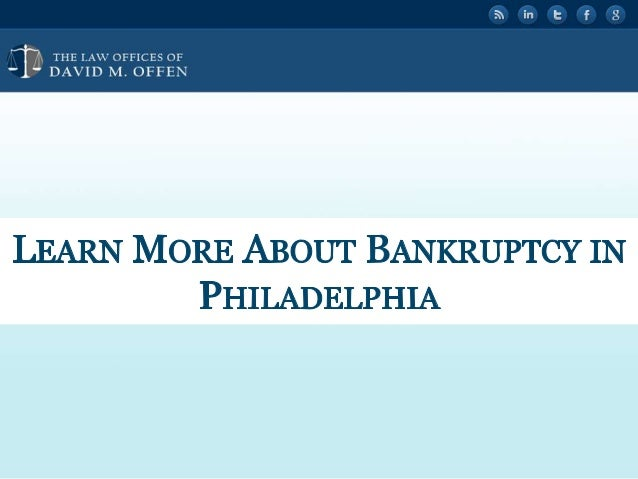 """' l  THE I. A' OFFICES ' """" DAVID M.  OFF -1     LEARN MORE ABOUT BANKRUPTCY IN PHILADELPHIA"""