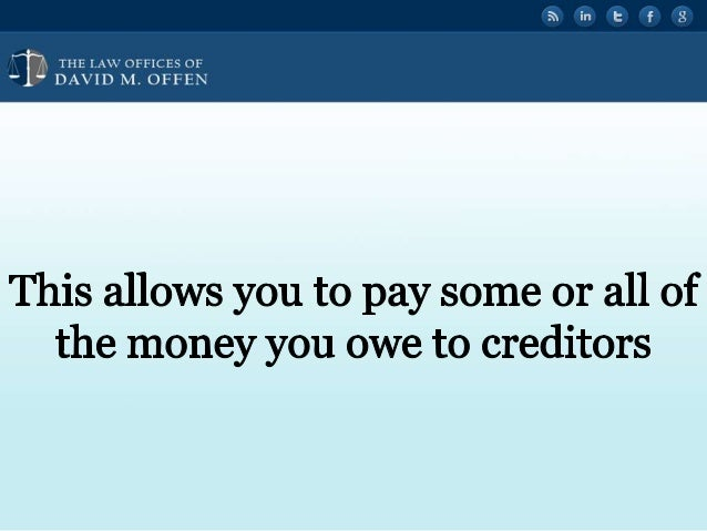 """THE I. A' OFFICES OF - l -"""" DAVID M.  OFFEN     This allows you to pay some or all of the money you owe to creditors"""