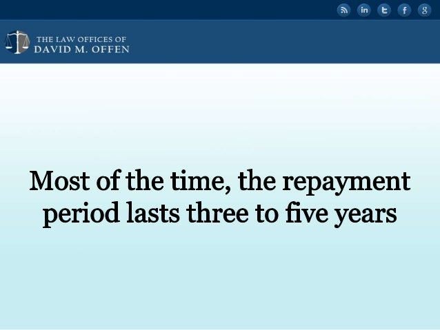 """l  THE I. A' OFFICES or ' """"' DAVID M.  OFFEN     Most of the time,  the repayment period lasts three to five years"""