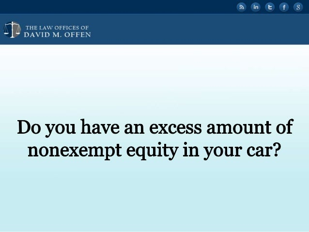 """l  THE I. A' OFFICES or ' """"' DAVID M.  OFFEN     Do you have an excess amount of nonexempt equity in your car?"""