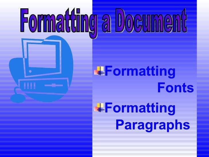 <ul><li>Formatting  Fonts </li></ul><ul><li>Formatting  Paragraphs </li></ul>Formatting a Document