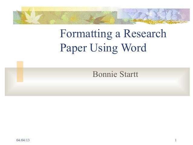 Formatting a Research           Paper Using Word                 Bonnie Startt04/04/13                           1