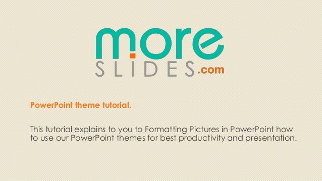 PowerPoint theme tutorial.This tutorial explains to you to Formatting Pictures in PowerPoint howto use our PowerPoint them...