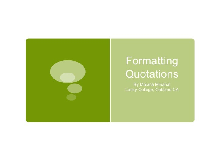 Formatting Quotations By Maiana Minahal Laney College, Oakland CA