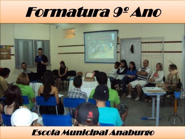 Formatura 9º Ano  Escola Municipal Anaburgo