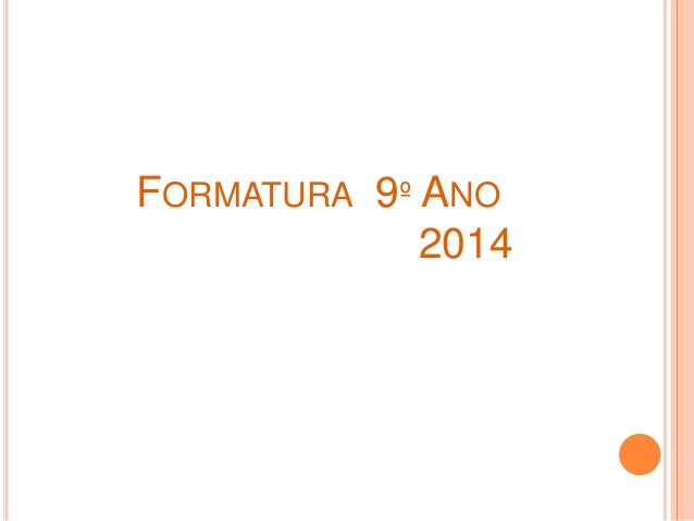 FORMATURA 9º ANO  2014