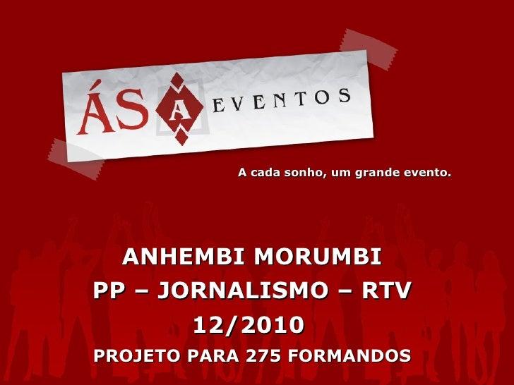 A cada sonho, um grande evento. ANHEMBI MORUMBI PP – JORNALISMO – RTV 12/2010  PROJETO PARA 275 FORMANDOS